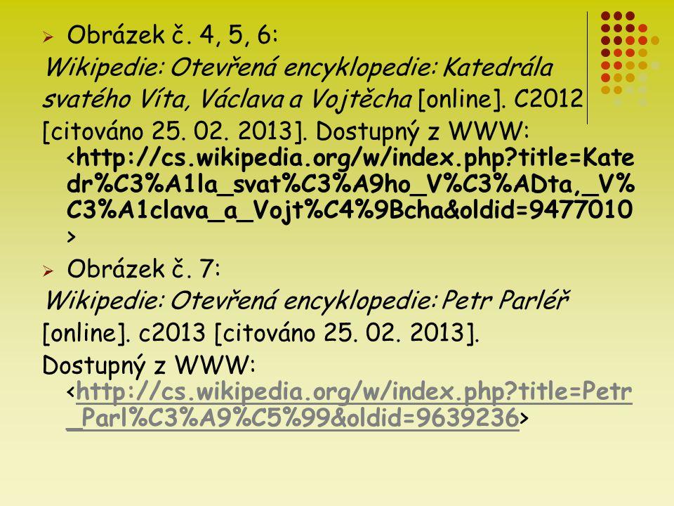 Obrázek č. 4, 5, 6: Wikipedie: Otevřená encyklopedie: Katedrála. svatého Víta, Václava a Vojtěcha [online]. C2012.
